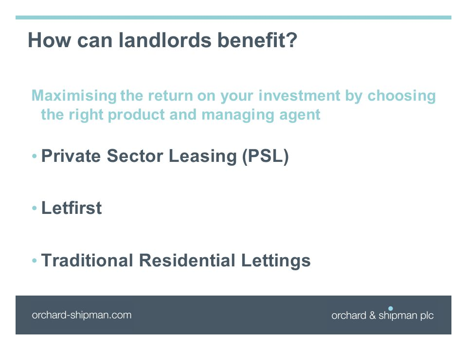 How can landlords benefit? Maximising the return on your investment by choosing the right product and managing agent Private Sector Leasing (PSL) Letf