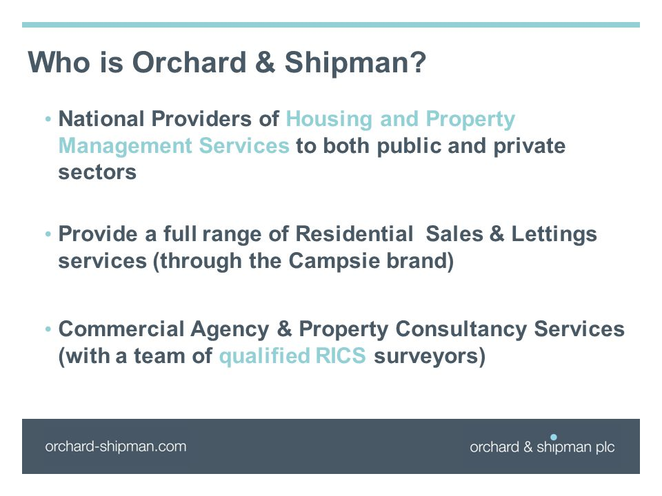 Who is Orchard & Shipman? National Providers of Housing and Property Management Services to both public and private sectors Provide a full range of Re