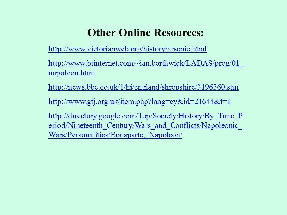 Other Online Resources: http://www.victorianweb.org/history/arsenic.html http://www.btinternet.com/~ian.borthwick/LADAS/prog/01_ napoleon.html http://