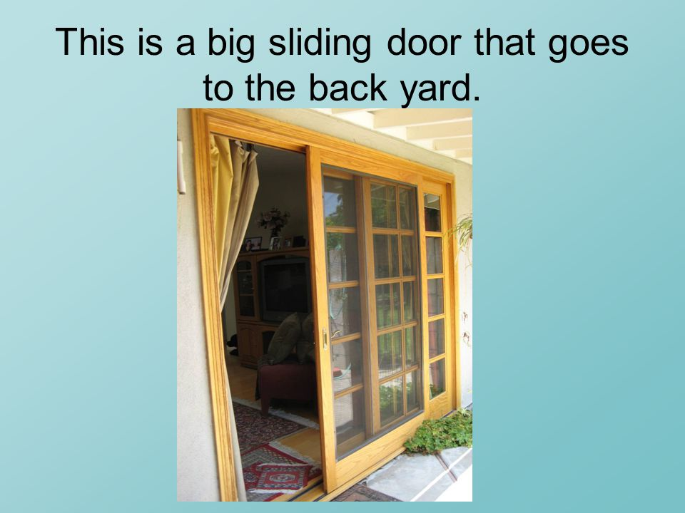 This is a big sliding door that goes to the back yard.