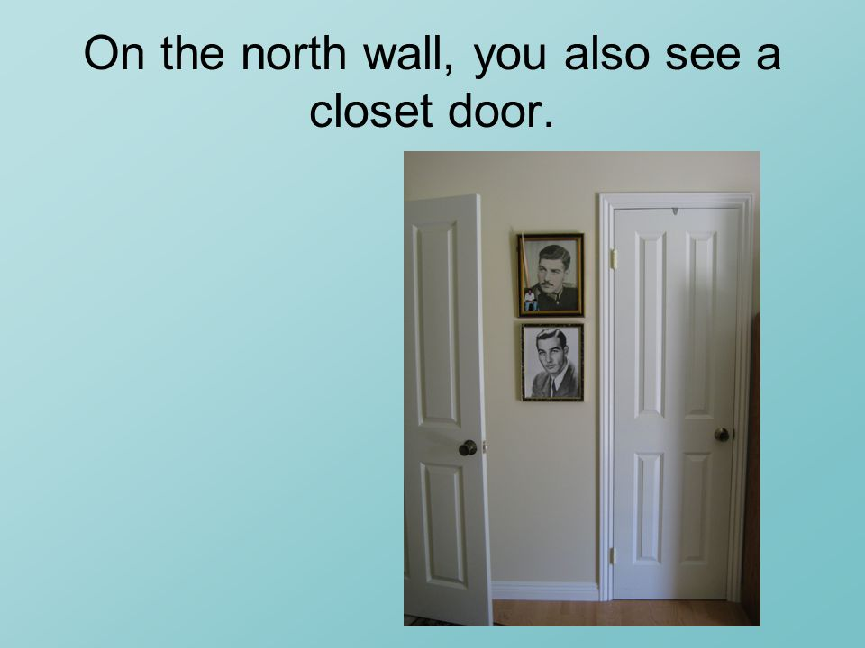 On the north wall, you also see a closet door.