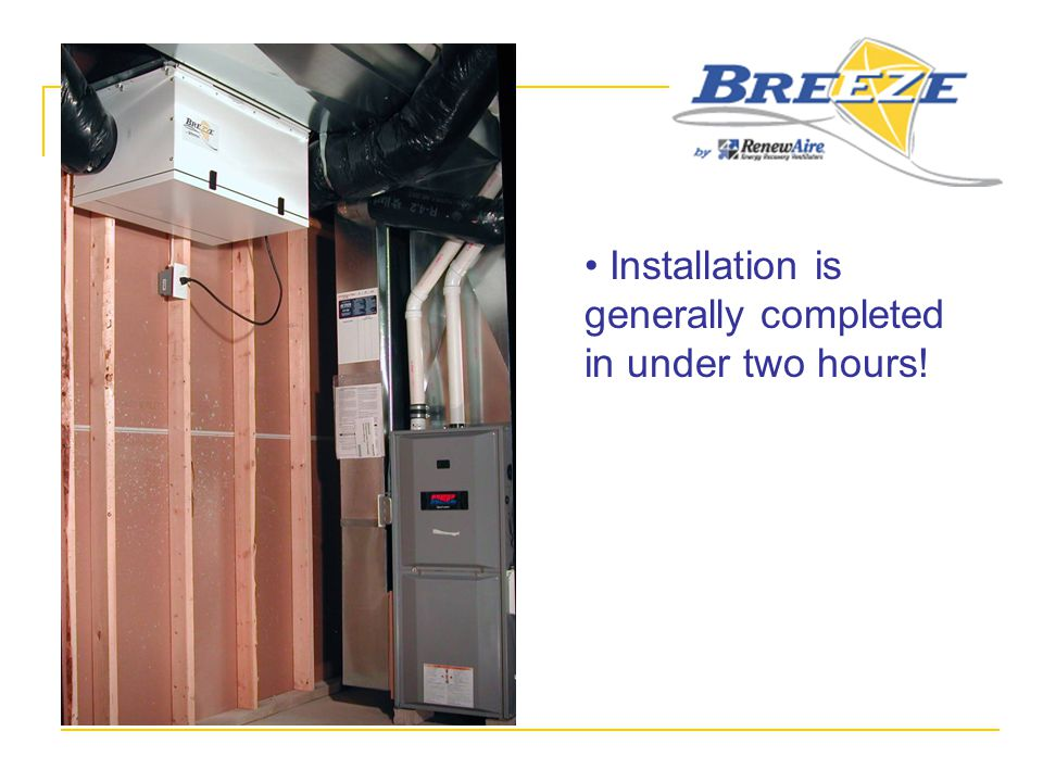 Installation is generally completed in under two hours!