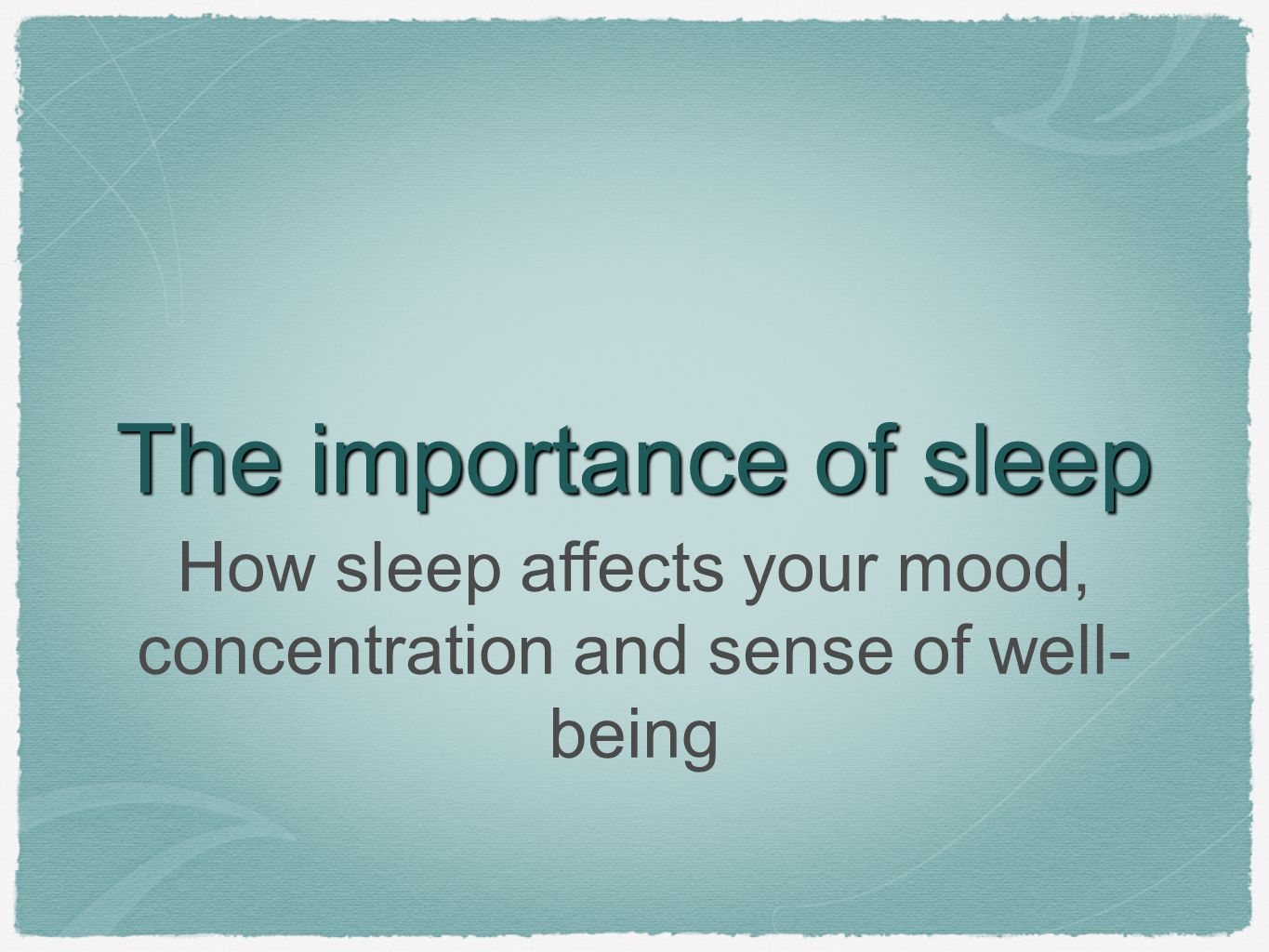 The importance of sleep How sleep affects your mood, concentration and sense of well- being