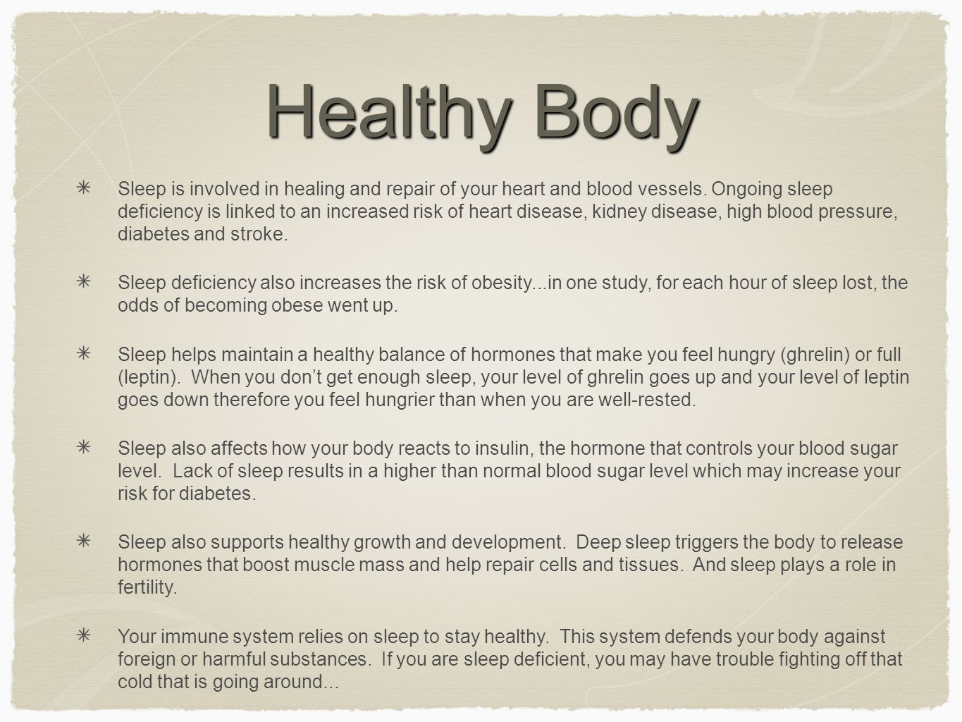 Healthy Body Sleep is involved in healing and repair of your heart and blood vessels.