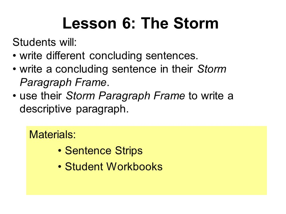Lesson 6: The Storm Students will: write different concluding sentences.