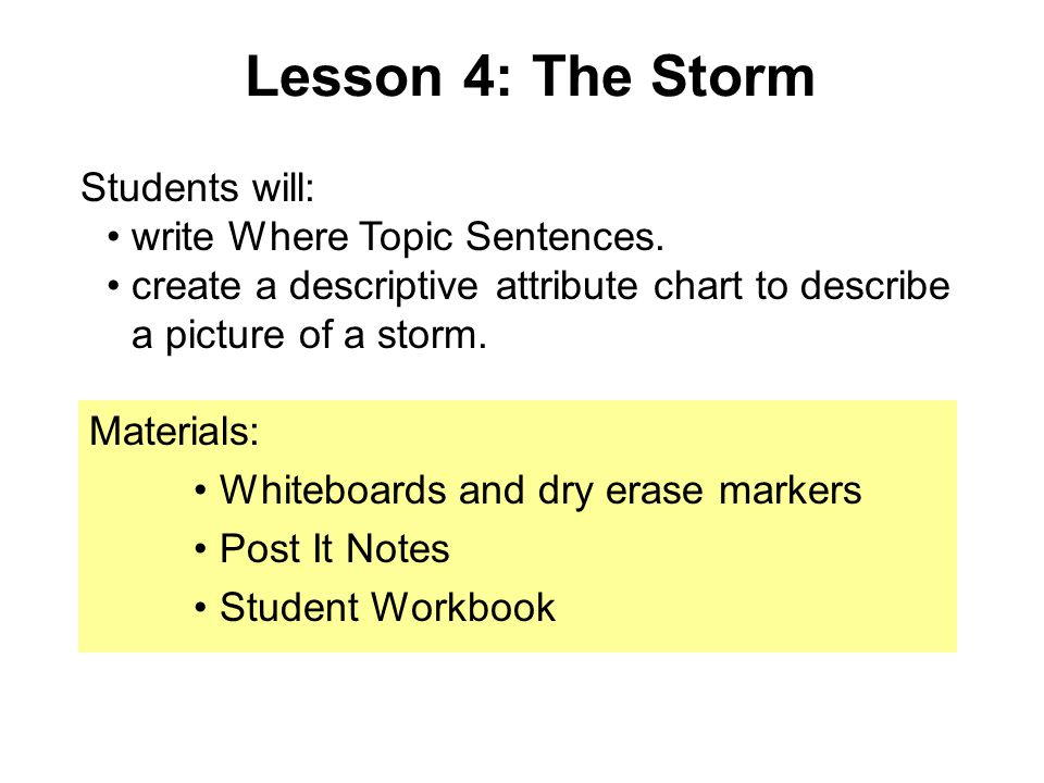Lesson 4: The Storm Students will: write Where Topic Sentences.
