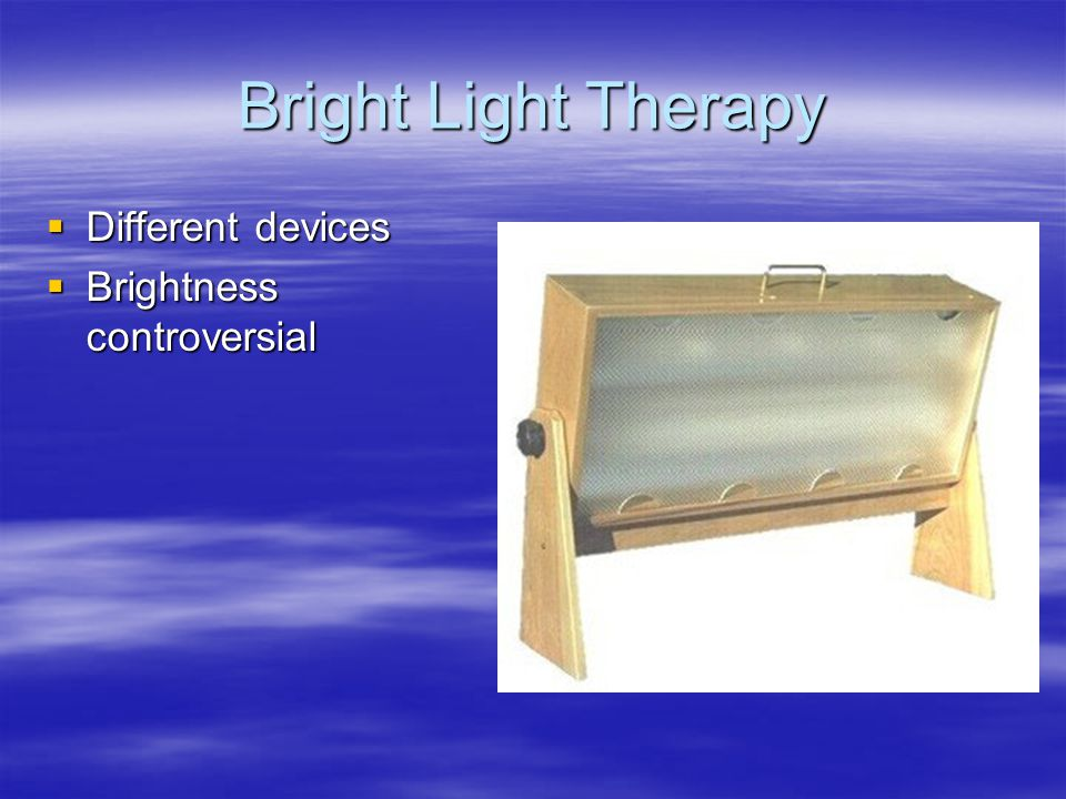 Bright Light Therapy  Different devices  Brightness controversial