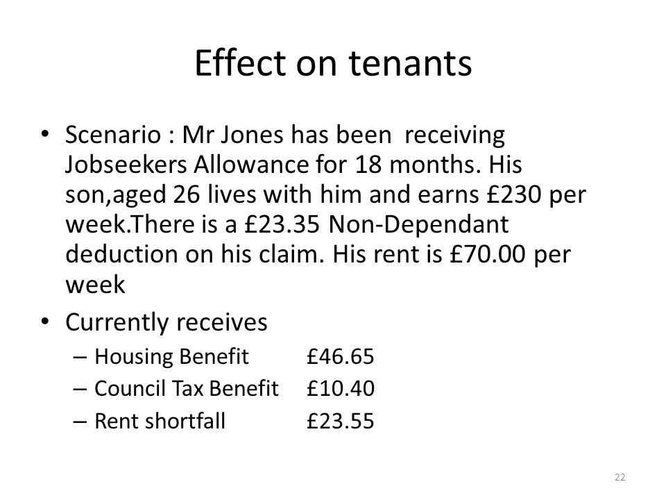 Effect on tenants Scenario : Mr Jones has been receiving Jobseekers Allowance for 18 months.