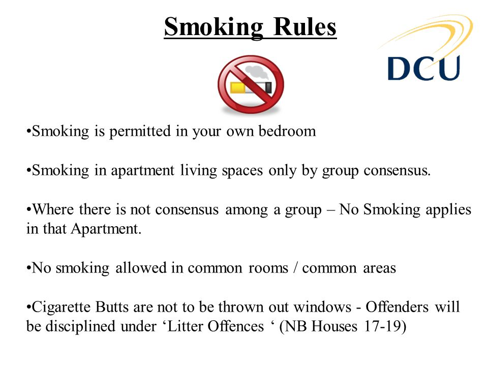 Smoking Rules Smoking is permitted in your own bedroom Smoking in apartment living spaces only by group consensus.