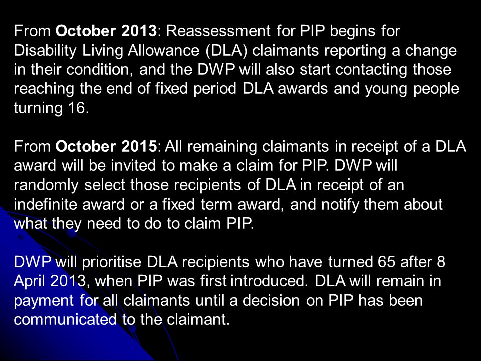 PIP delivery timetable is - From 8 April 2013: New claims for PIP will be taken in a controlled start area in the North West and part of the North East of England.