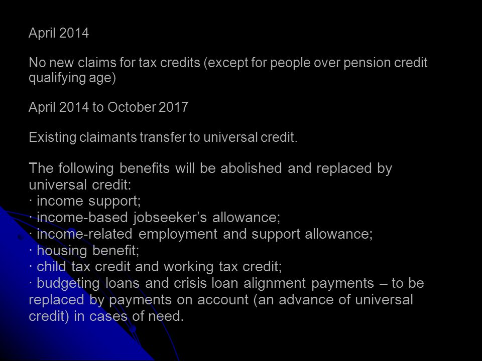 October 2013 to April 2014 New claims for universal credit, to be introduced over this period, possibly on a gradual basis by area.