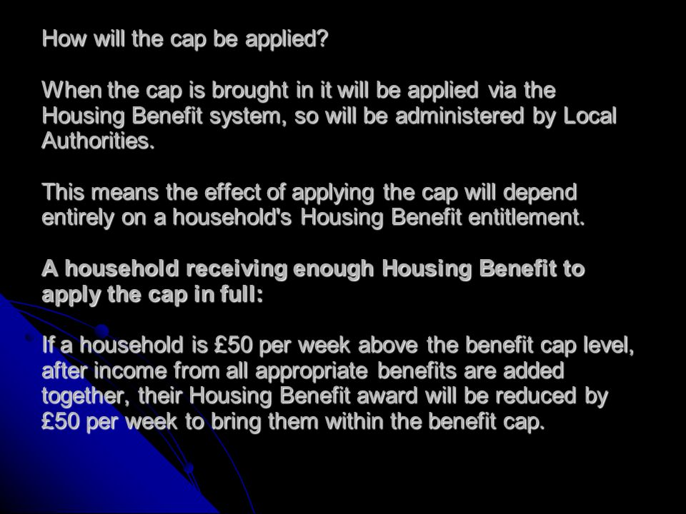 What is the benefit cap? The benefit cap will mean that working age people can't receive more than a set amount in benefits, even if they would otherw