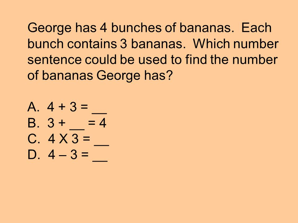 George has 4 bunches of bananas. Each bunch contains 3 bananas.