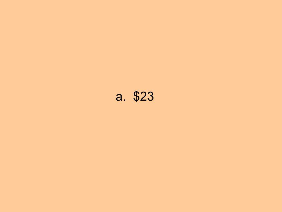 a. $23