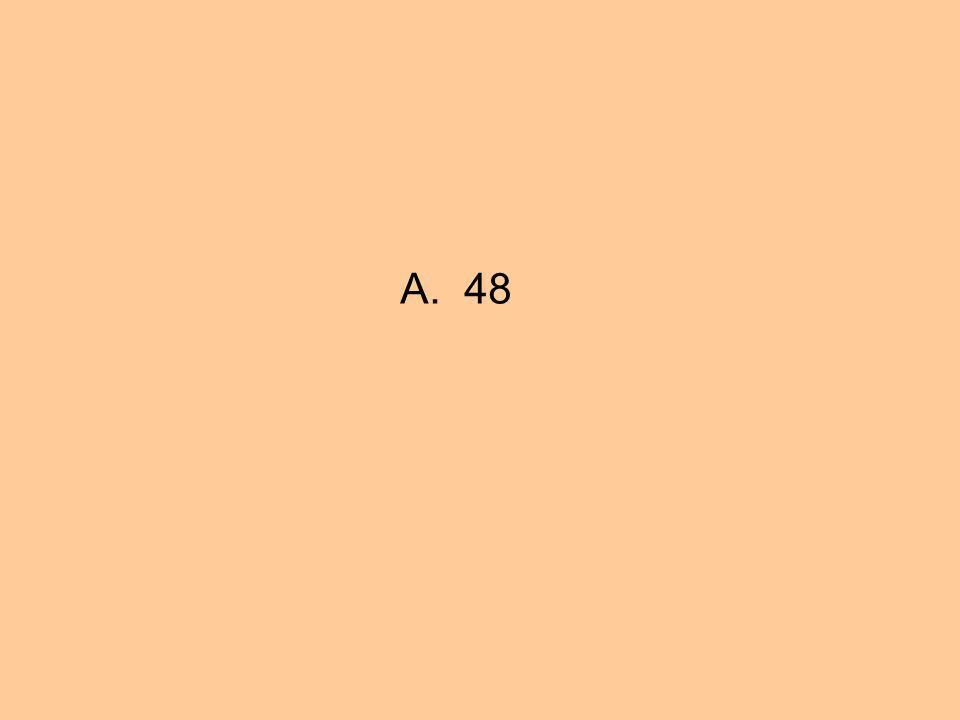 A. 48