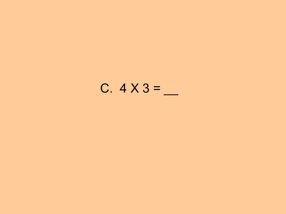 C. 4 X 3 = __