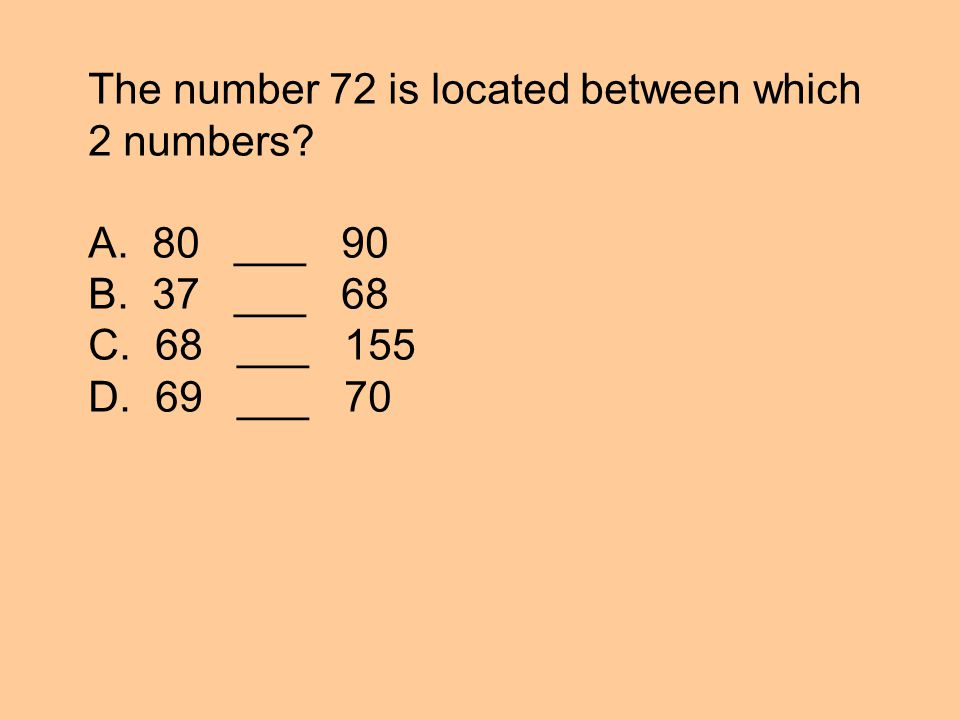 The number 72 is located between which 2 numbers. A.