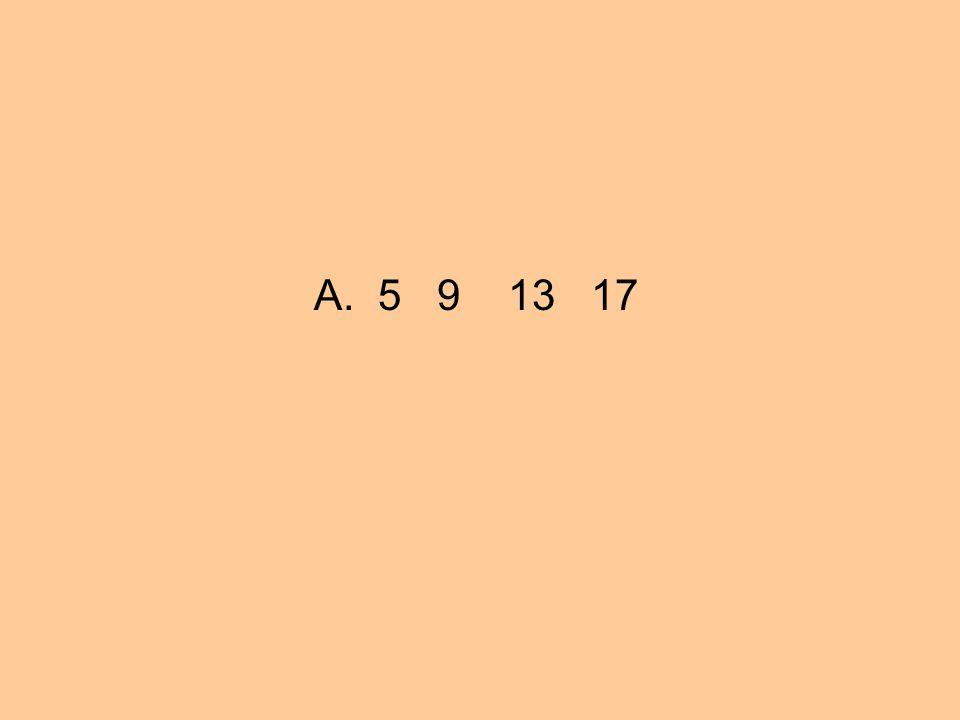 A. 5 9 13 17