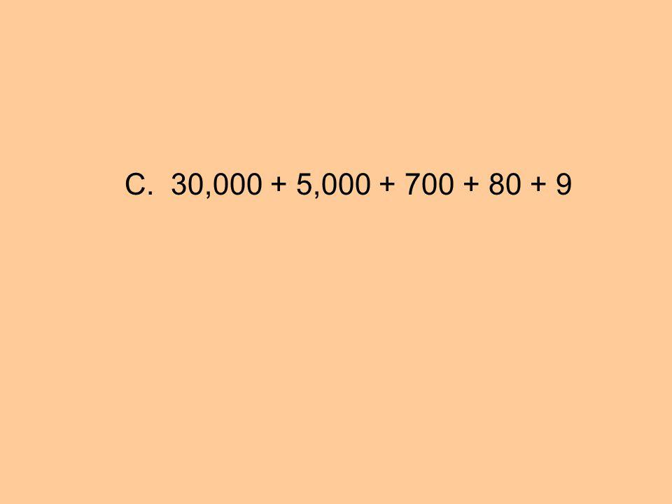 C. 30,000 + 5,000 + 700 + 80 + 9