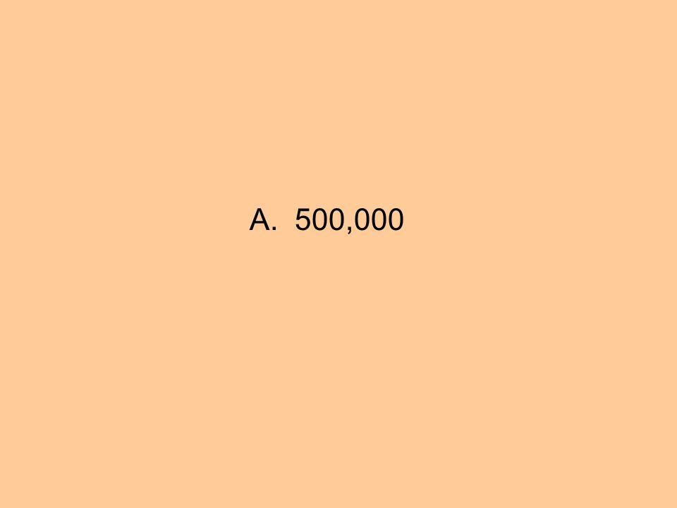 A. 500,000