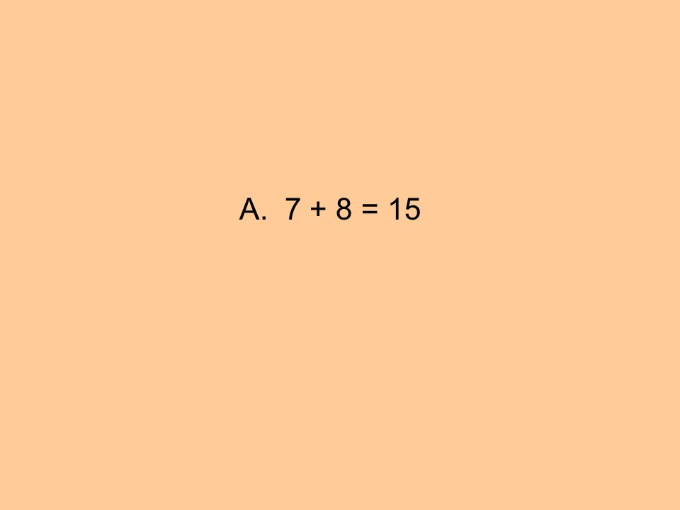 A. 7 + 8 = 15