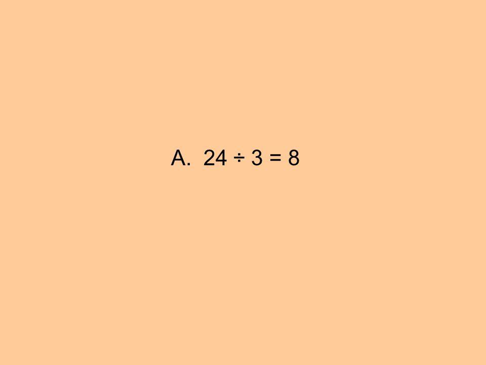 A. 24 ÷ 3 = 8