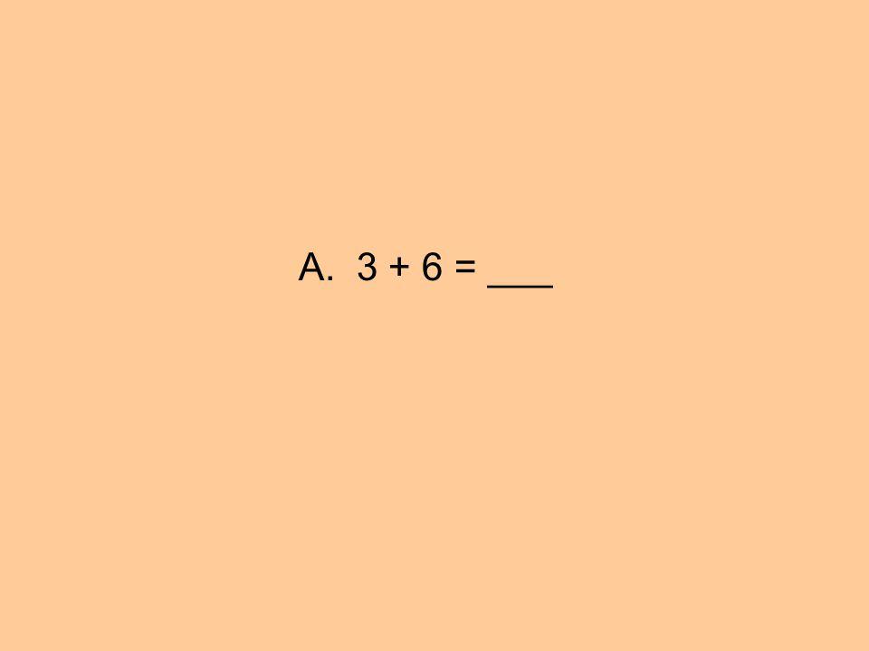A. 3 + 6 = ___