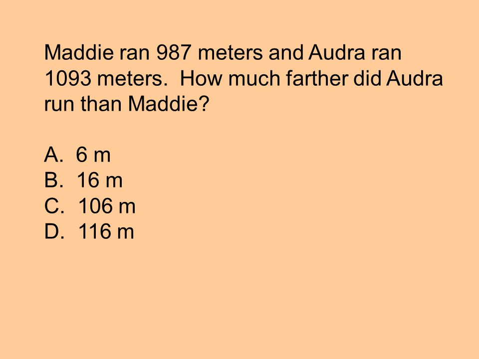 Maddie ran 987 meters and Audra ran 1093 meters. How much farther did Audra run than Maddie.