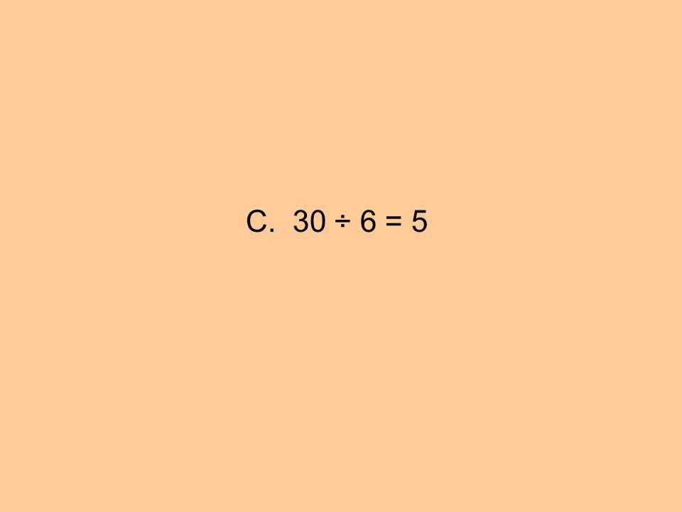C. 30 ÷ 6 = 5