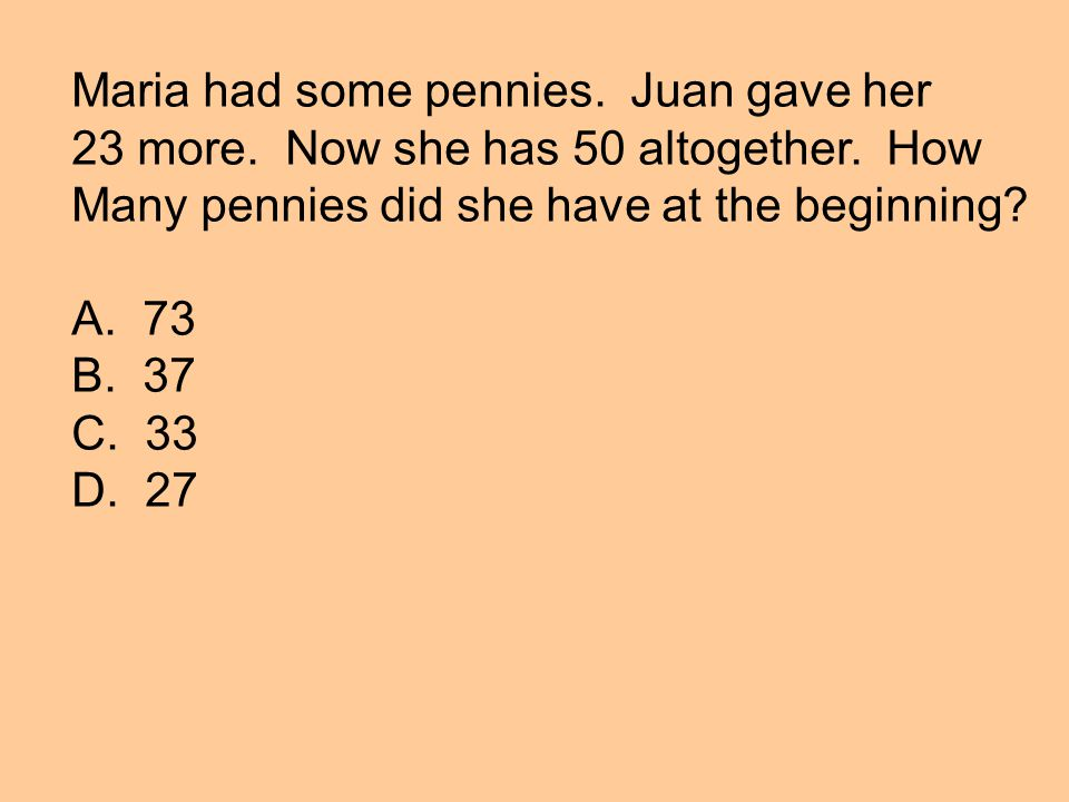 Maria had some pennies. Juan gave her 23 more. Now she has 50 altogether.