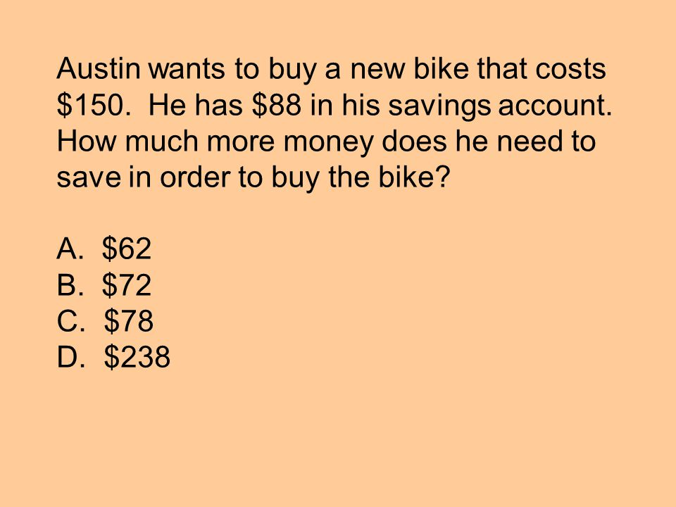 Austin wants to buy a new bike that costs $150. He has $88 in his savings account.