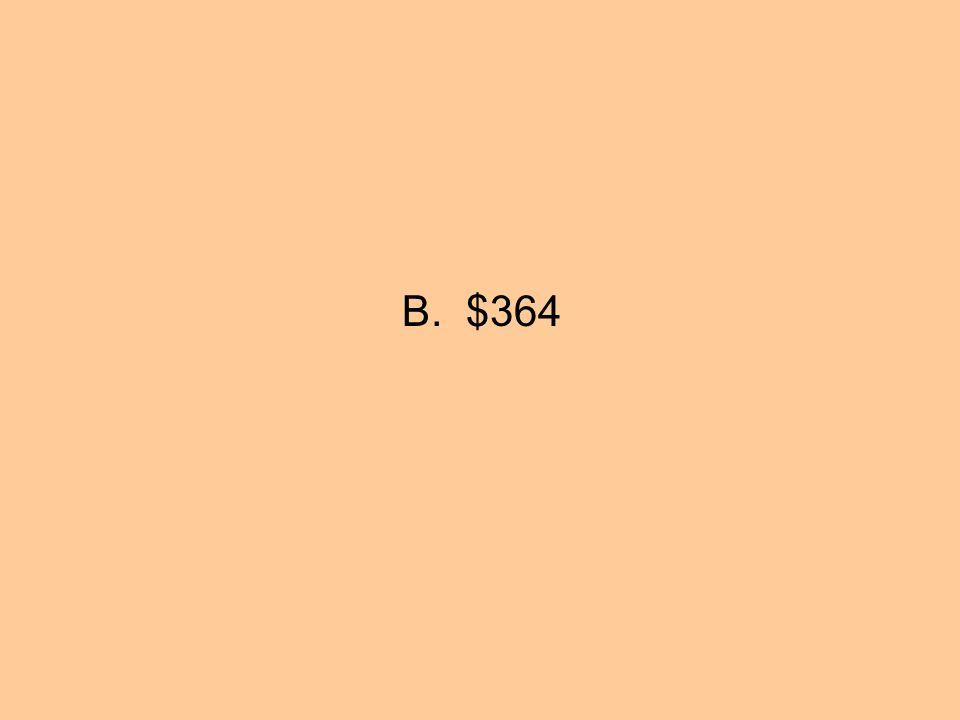B. $364