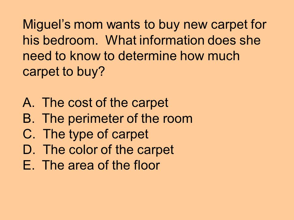 Miguel's mom wants to buy new carpet for his bedroom.