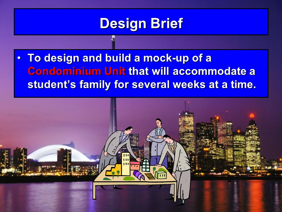 Design Brief - Criteria The Design must have: Condominium must be a single floorCondominium must be a single floor Allowable space is 25 feet deep by 40 feet width (1000 square feet)Allowable space is 25 feet deep by 40 feet width (1000 square feet) Must conform to the windows shownMust conform to the windows shown Coat Closet (near the main entrance)Coat Closet (near the main entrance) KitchenKitchen Dining area (may be combined with kitchen/living room)Dining area (may be combined with kitchen/living room) Living roomLiving room At least 1 bathroomAt least 1 bathroom Linen Closet (near the bathroom)Linen Closet (near the bathroom)