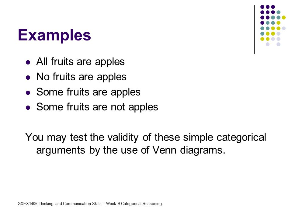 GXEX1406 Thinking and Communication Skills – Week 9 Categorical Reasoning Examples All fruits are apples No fruits are apples Some fruits are apples S