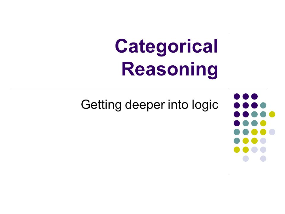 Getting deeper into logic Categorical Reasoning