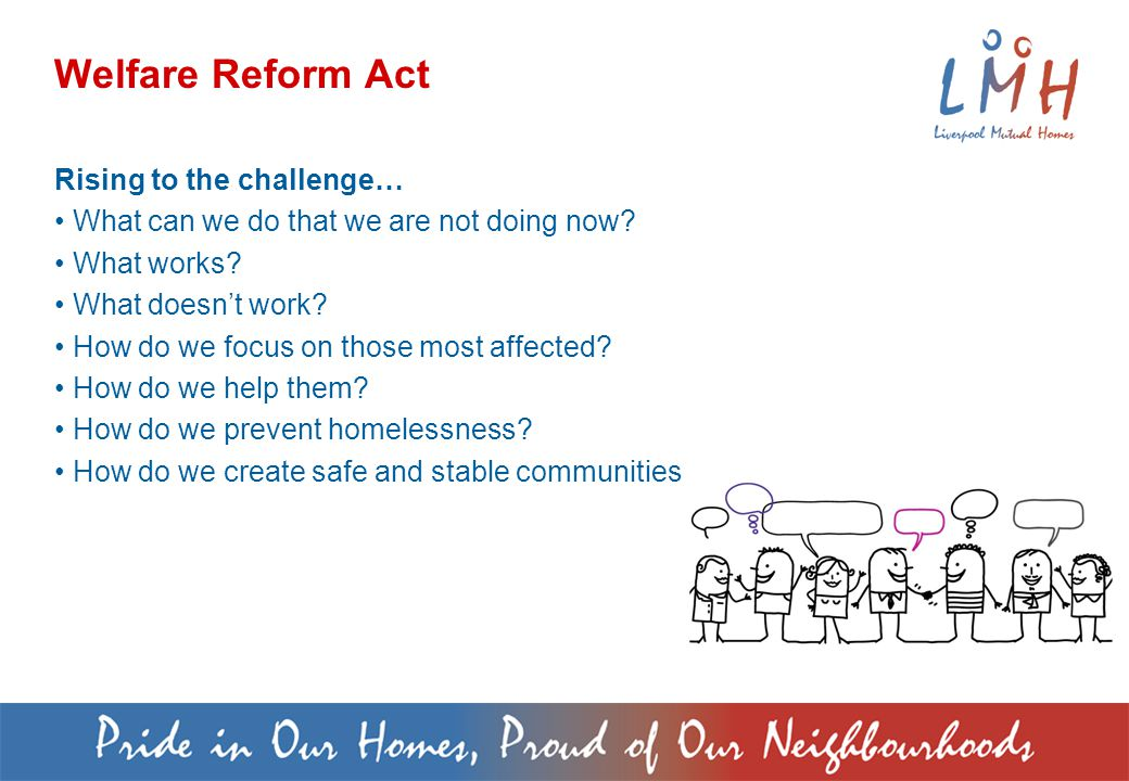 Welfare Reform Act Rising to the challenge… What can we do that we are not doing now.