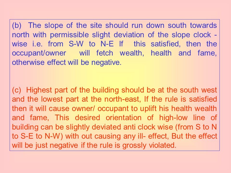 (a) Bed room (Particularly master bed room) of building should be placed in the south-west. It can be slightly deviated towards south or west, If the