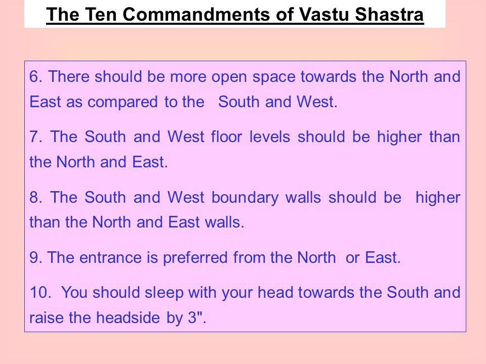 1. The main water source or a water feature should be towards the North-East. 2. The kitchen, Generator room, furnace or boiler should be towards the