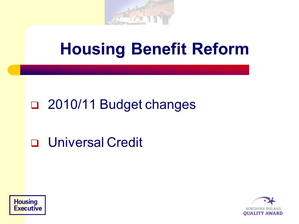 Housing Benefit Reform  2010/11 Budget changes  Universal Credit