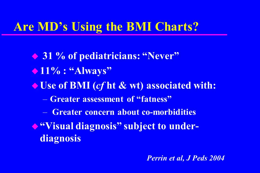 Step 1: Assess BMI / Growth Chart If there was an infectious disease that had… –double - tripled in prevalence, –was afflicting 25-30% of children of all ages, –had life life-long, potentially life threatening impact… Would we be acting.