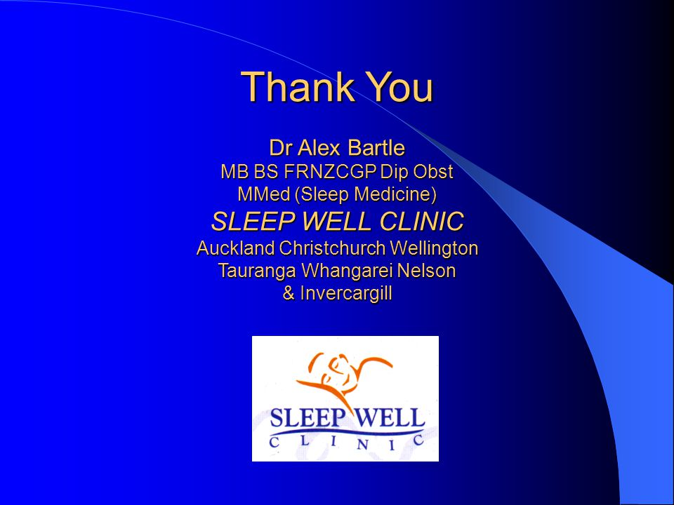 Thank You Dr Alex Bartle MB BS FRNZCGP Dip Obst MMed (Sleep Medicine) SLEEP WELL CLINIC Auckland Christchurch Wellington Tauranga Whangarei Nelson & Invercargill