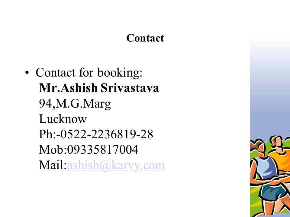 Contact Contact for booking: Mr.Ashish Srivastava 94,M.G.Marg Lucknow Ph:-0522-2236819-28 Mob:09335817004 Mail:ashish@karvy.comashish@karvy.com