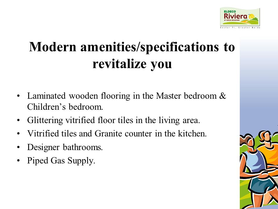 Modern amenities/specifications to revitalize you Laminated wooden flooring in the Master bedroom & Children's bedroom.