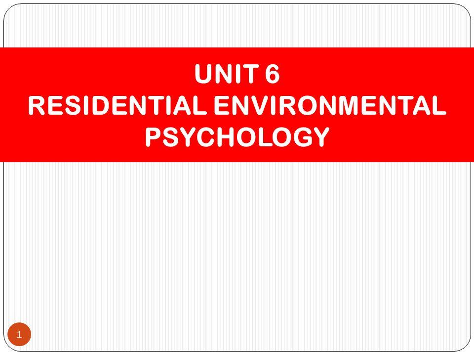 1 UNIT 6 RESIDENTIAL ENVIRONMENTAL PSYCHOLOGY