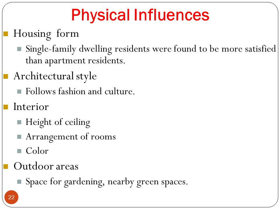 Physical Influences 22 Housing form Single-family dwelling residents were found to be more satisfied than apartment residents. Architectural style Fol