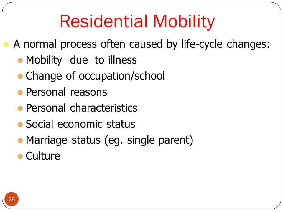 Residential Mobility 28 A normal process often caused by life-cycle changes: Mobility due to illness Change of occupation/school Personal reasons Pers