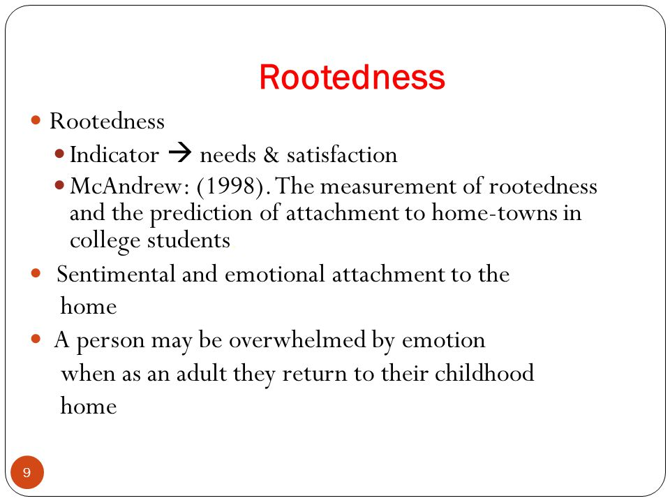 Rootedness 9 Indicator  needs & satisfaction McAndrew: (1998). The measurement of rootedness and the prediction of attachment to home-towns in colleg