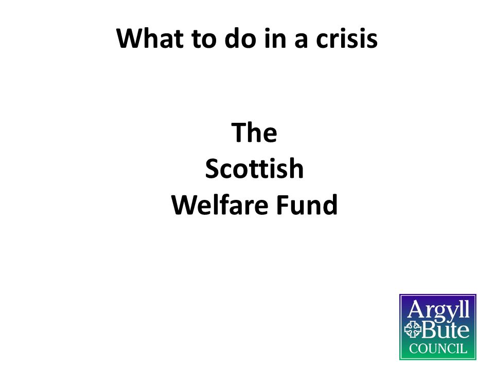 What to do in a crisis The Scottish Welfare Fund