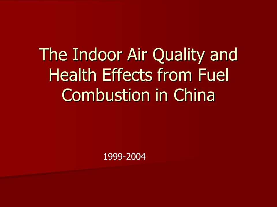 The Indoor Air Quality and Health Effects from Fuel Combustion in China 1999-2004